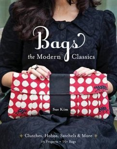 Bags: The Modern Classics: Clutches, Hobos, Satchels & More [With Pattern(s)] - Kim, Sue