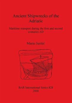 Ancient Shipwrecks of the Adriatic: Maritime transport during the first and second centuries AD - Jurisic, Mario