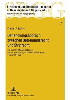 Behandlungsabbruch zwischen Betreuungsrecht und Strafrecht - Stoffers, Kristian