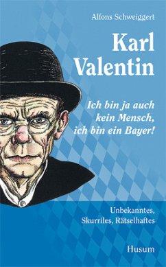 Karl Valentin - Ich bin ja auch kein Mensch, ich bin ein Bayer! - Schweiggert, Alfons