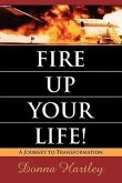 Fire Up Your Life: A Journey to Transformation