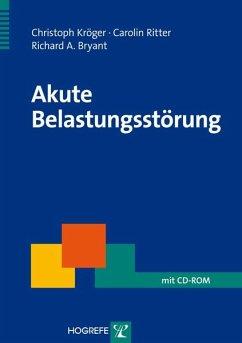 Akute Belastungsstörung - Kröger, Christoph; Ritter, Carolin; Bryant, Richard A.