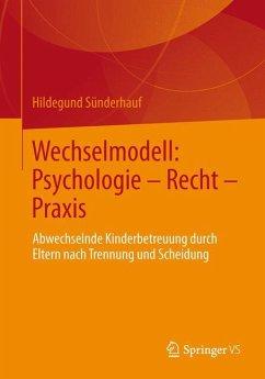 Wechselmodell: Psychologie - Recht - Praxis - Sünderhauf, Hildegund