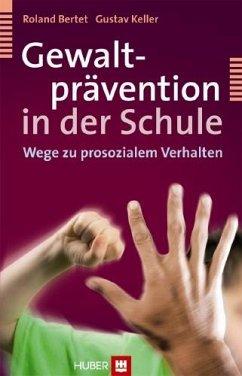 Gewaltprävention in der Schule - Bertet, Roland;Keller, Gustav