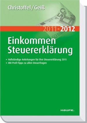Einkommensteuererklärung 2011/2012 - Christoffel, Hans-Günter; Geiß, Wolfgang
