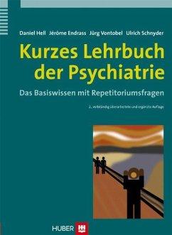 Kurzes Lehrbuch der Psychiatrie - Hell, Daniel; Endrass, Jérome; Vontobel, Jürg; Schnyder, Ulrich