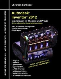 Autodesk Inventor 2012 - Grundlagen in Theorie und Praxis - Schlieder, Christian