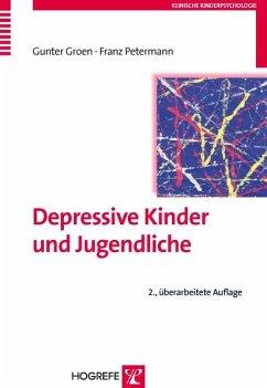 Depressive Kinder und Jugendliche - Groen, Gunter; Petermann, Franz