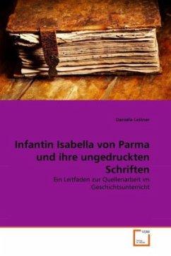 Infantin Isabella von Parma und ihre ungedruckten Schriften - Leitner, Daniela