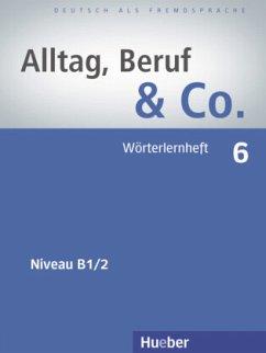 Alltag, Beruf & Co. 6. Wörterlernheft - Becker, Norbert; Braunert, Jörg