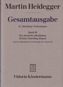 Der Deutsche Idealismus (Fichte, Schelling, Hegel) und die philosophische Problemlage der Gegenwart (Sommersemester 1929) - Heidegger, Martin