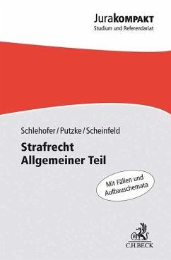 Strafrecht Allgemeiner Teil - Putzke, Holm; Scheinfeld, Jörg; Schlehofer, Horst