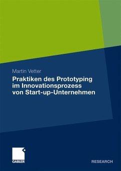 Praktiken des Prototyping im Innovationsprozess von Start-up-Unternehmen - Vetter, Martin
