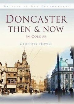 Doncaster Then & Now: In Colour - Howse, Geoffrey