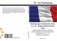 Beziehungen Frankreich. Was u.a. Dr. Angela Merkel dazu sagt