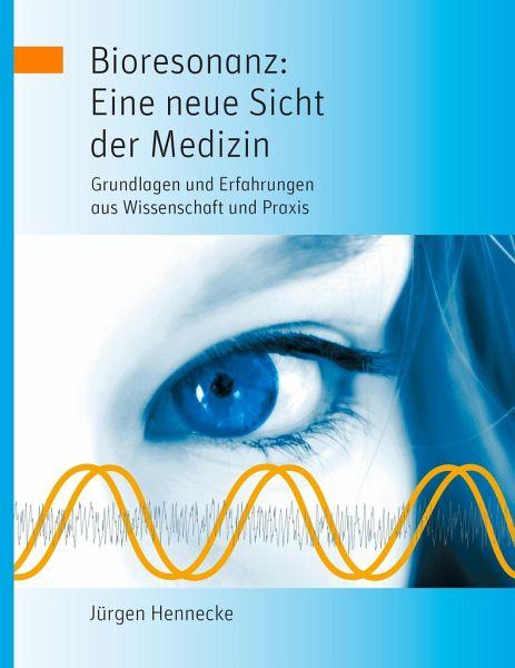 Bioresonanz: Eine neue Sicht der Medizin - Hennecke, Jürgen