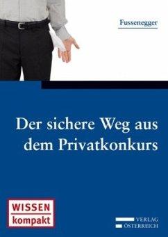 Der sichere Weg aus dem Privatkonkurs - Fussenegger, Paul