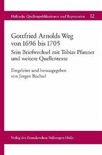 Gottfried Arnolds Weg von 1696 bis 1705