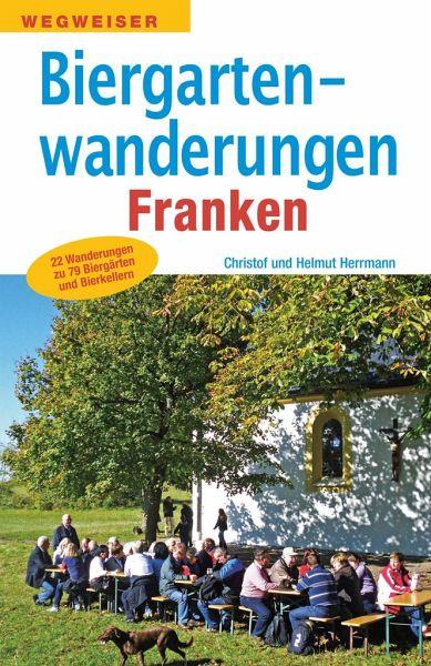 Biergartenwanderungen Franken - Herrmann, Christof; Herrmann, Helmut