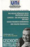 Das heilige römische Reich deutscher Nation Canossa - die Entzauberung der Welt Kaiser Friedrich Barbarossa Der Staufer Friedrich II. (eBook, ePUB)