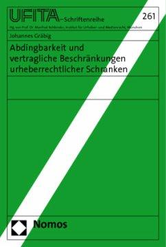 Abdingbarkeit und vertragliche Beschränkungen urheberrechtlicher Schranken - Gräbig, Johannes