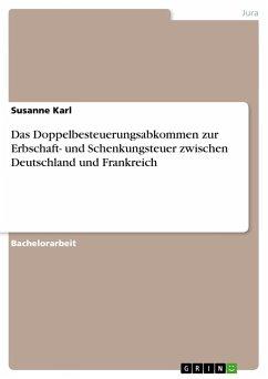 Das Doppelbesteuerungsabkommen zur Erbschaft- und Schenkungsteuer zwischen Deutschland und Frankreich - Karl, Susanne