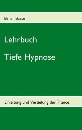 Lehrbuch Tiefe Hypnose - Basse, Elmar