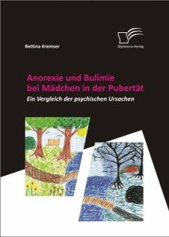 Anorexie und Bulimie bei Mädchen in der Pubertät - Kremser, Bettina