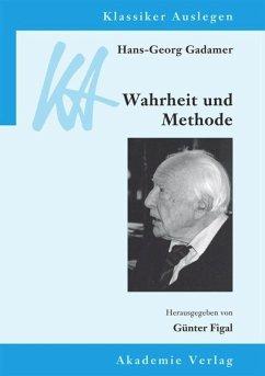 Hans-Georg Gadamer: Wahrheit und Methode - Figal, Günter