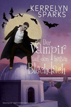 Der Vampir auf dem heißen Blechdach / Vampirreihe Bd.8 - Sparks, Kerrelyn