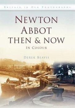 Newton Abbot Then & Now in Colour - Beavis, Derek