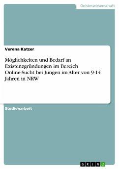 Möglichkeiten und Bedarf an Existenzgründungen im Bereich Online-Sucht bei Jungen im Alter von 9-14 Jahren in NRW