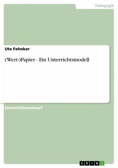 Wert-)Papier - Ein Unterrichtsmodell - Fehnker, Ute