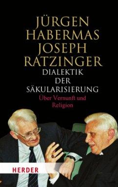 Dialektik der Säkularisierung - Habermas, Jürgen;Ratzinger, Joseph