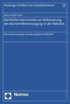 Rechtliche Instrumente zur Verbesserung der Arzneimittelversorgung in der Pädiatrie - Kant, Anne Kr.