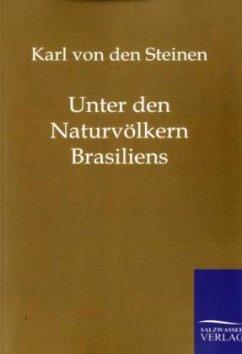 Unter den Naturvölkern Brasiliens - Steinen, Karl von den
