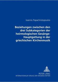 Beziehungen zwischen den drei Subkategorien der heirmologischen Gesänge-Hauptgattung in der griechischen Kirchenmusik - Papachristopoulos, Ioannis