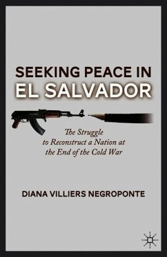 Seeking Peace in El Salvador: The Struggle to Reconstruct a Nation at the End of the Cold War - Negroponte, D.