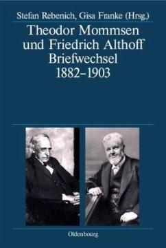 Theodor Mommsen und Friedrich Althoff. Briefwechsel 1882-1903 - Mommsen, Theodor; Althoff, Friedrich