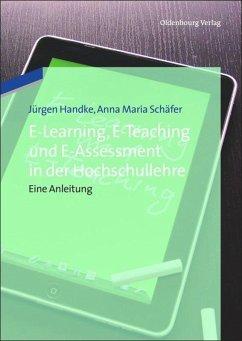 E-Learning, E-Teaching und E-Assessment in der Hochschullehre - Handke, Jürgen; Schäfer, Anna Maria