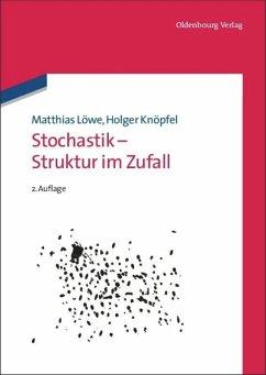 Stochastik - Struktur im Zufall - Löwe, Matthias; Knöpfel, Holger