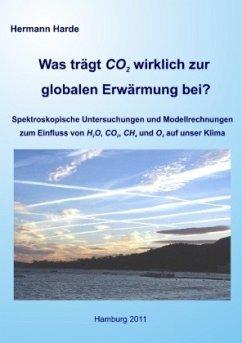 Was trägt CO2 wirklich zur globalen Erwärmung bei? - Harde, Hermann