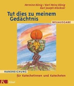 Tut dies zu meinem Gedächtnis (Mängelexemplar) - König, Hermine; König, Karl Heinz; Klöckner, Karl Joseph