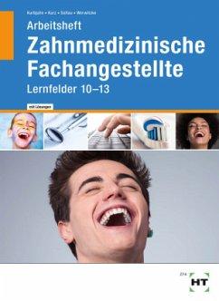 Zahnmedizinische Fachangestellte, Lernfelder 10-13, Arbeitsheft Lösungen