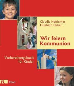 Wir feiern Kommunion (Mängelexemplar) - Hofrichter, Claudia; Färber, Elisabeth