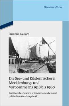 Die See- und Küstenfischerei Mecklenburgs und Vorpommerns 1918 bis 1960 - Raillard, Susanne