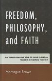 Freedom, Philosophy, and Faith: The Transformative Role of Judeo-Christian Freedom in Western Thought