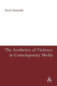 The Aesthetics of Violence in Contemporary Media - Symonds, Gwyn