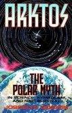 Arktos: The Polar Myth in Science, Symbolism & Nazi Survival
