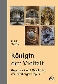 Königin der Vielfalt - Gegenwart und Geschichte der Bamberger Orgeln